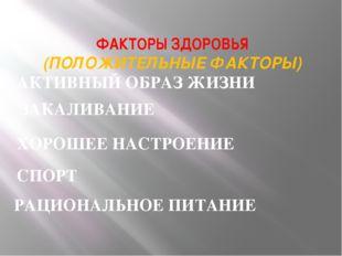 ФАКТОРЫ ЗДОРОВЬЯ (ПОЛОЖИТЕЛЬНЫЕ ФАКТОРЫ) АКТИВНЫЙ ОБРАЗ ЖИЗНИ ЗАКАЛИВАНИЕ ХОР