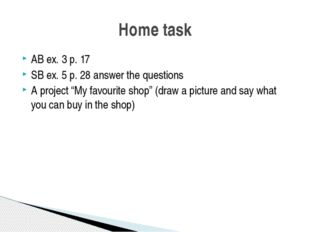 "AB ex. 3 p. 17 SB ex. 5 p. 28 answer the questions A project ""My favourite sh"