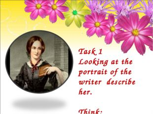 Task 1 Looking at the portrait of the writer describe her. Think: What kind o