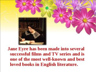 Jane Eyre has been made into several successful films and TV series and is on