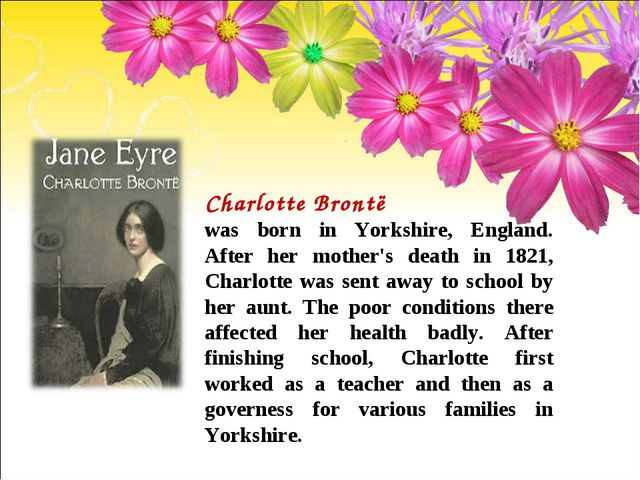 Charlotte Brontë was born in Yorkshire, England. After her mother's death in...