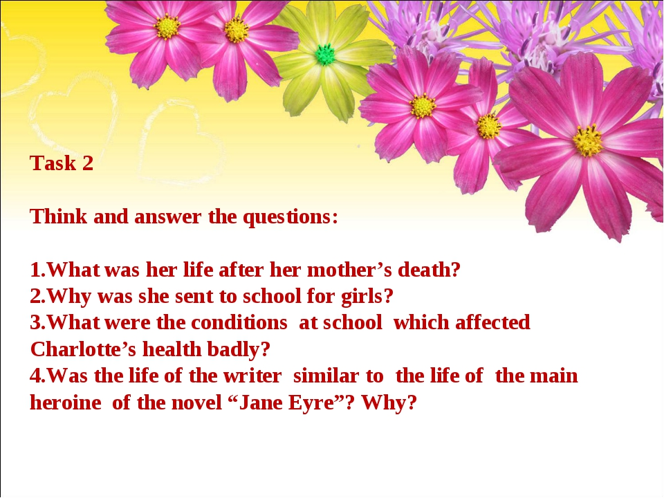 Task 2 Think and answer the questions: 1.What was her life after her mother's...
