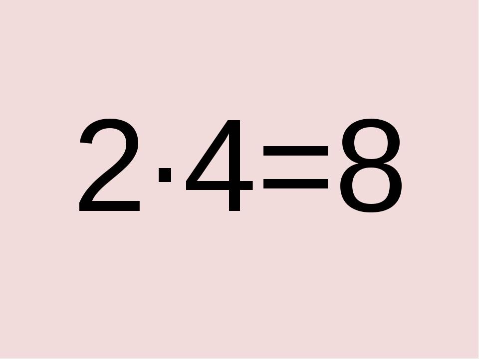 2·4=8