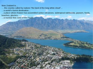 "New Zealand is… … the country called by natives ""the land of the long white c"