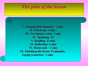 The plan of the lesson I. Organization moment - 1 min II. Warm up- 5 min. III