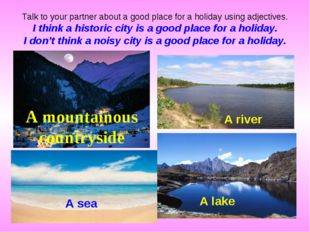Talk to your partner about a good place for a holiday using adjectives. I thi
