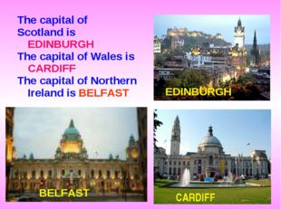 The capital of Scotland is EDINBURGH The capital of Wales is CARDIFF The capi