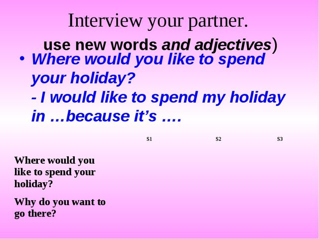 Interview your partner. use new words and adjectives) Where would you like to...