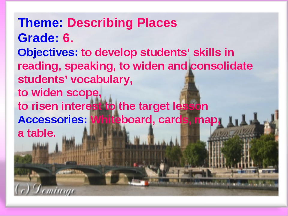 Theme: Describing Places Grade: 6. Objectives: to develop students' skills in...
