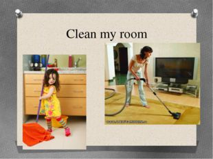 Clean my room