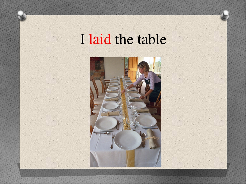 I laid the table