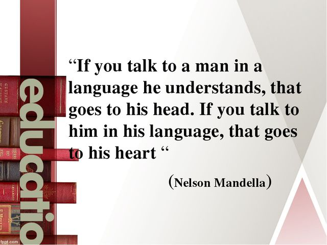 """If you talk to a man in a language he understands, that goes to his head. I..."
