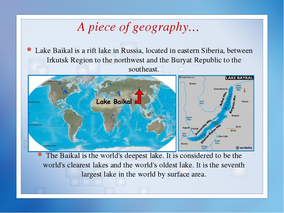 Lake Baikal is a rift lake in Russia, located in eastern Siberia, between Irk...