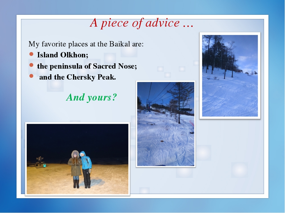 A piece of advice … My favorite places at the Baikal are: Island Olkhon; the...