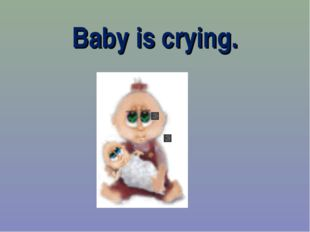 Baby is crying.