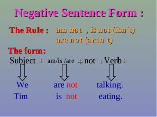 Negative Sentence Form : The Rule : am not , is not (isn`t) are not (aren`t)
