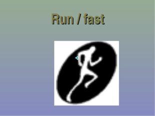 Run / fast