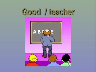 Good / teacher