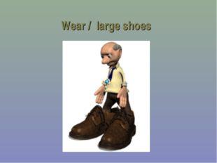 Wear / large shoes