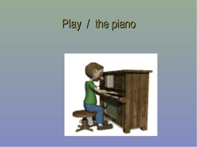 Play / the piano
