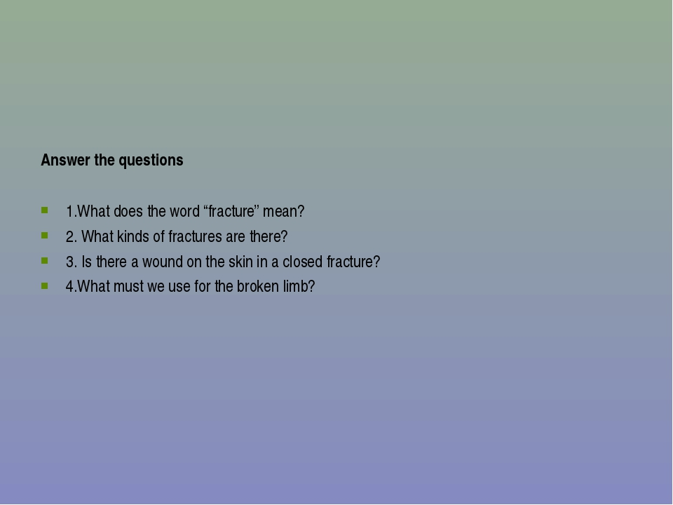 """Answer the questions  1.What does the word """"fracture"""" mean? 2. What kinds of..."""