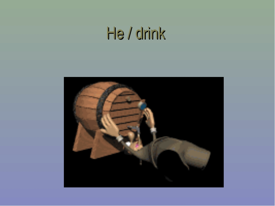 He / drink