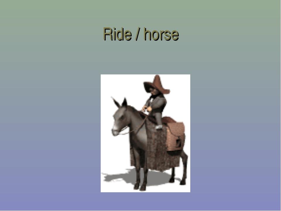 Ride / horse