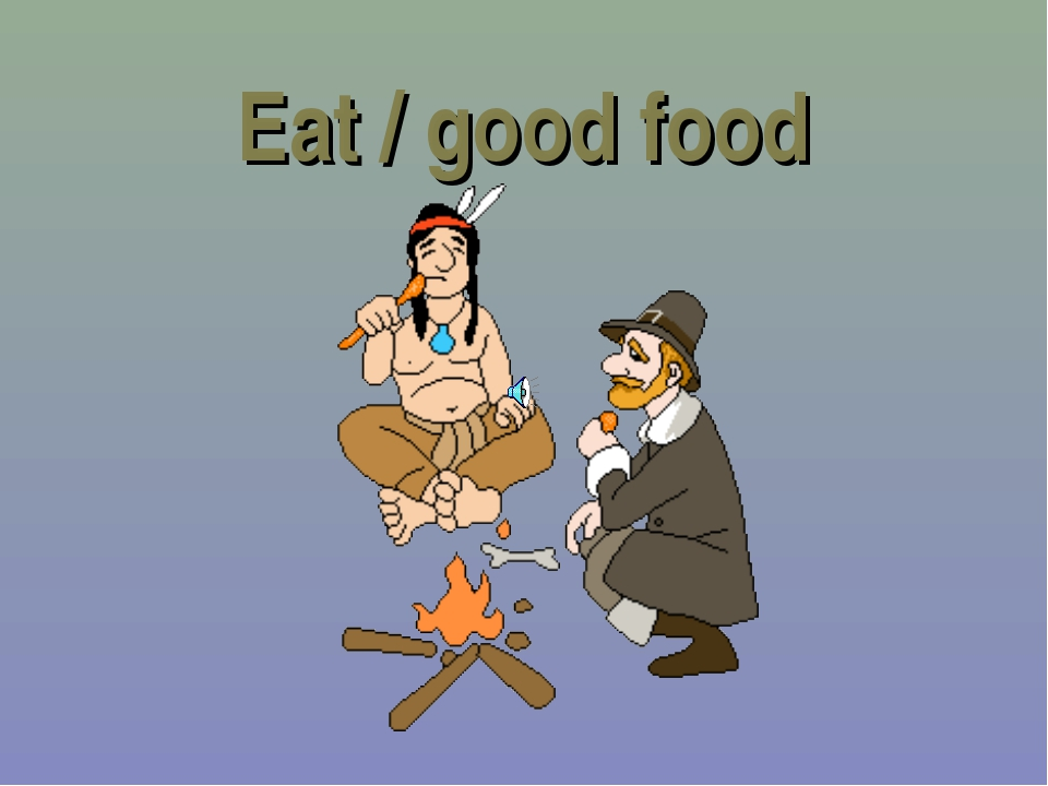 Eat / good food
