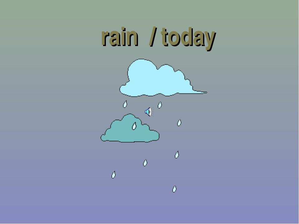 rain / today