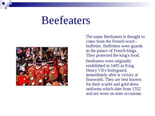 Beefeaters The name Beefeaters is thought to come from the French word - buf