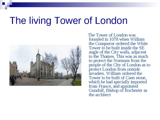 The living Tower of London The Tower of London was founded in 1078 when Willi...