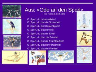 Aus: «Ode an den Sport» (von Pierre de Coubertin) O Sport, du Lebenselixier!