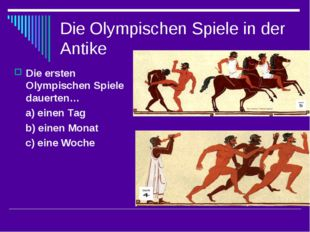 Die Olympischen Spiele in der Antike Die ersten Olympischen Spiele dauerten…