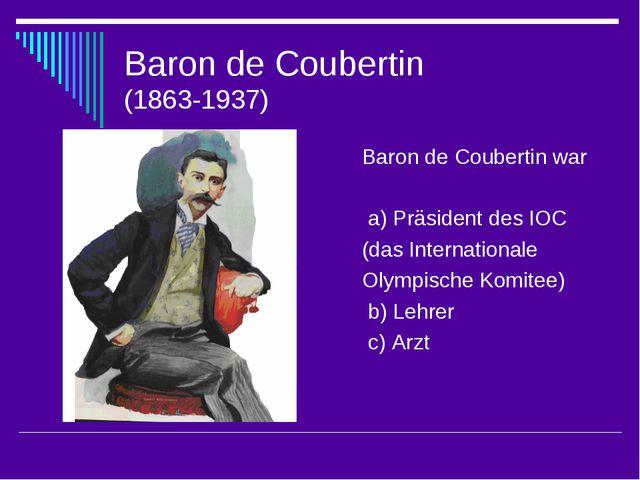 Baron de Coubertin (1863-1937) Baron de Coubertin war a) Präsident des IOC (d...