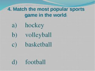 4. Match the most popular sports game in the world: hockey volleyball basketb