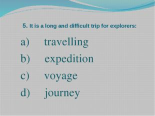5. It is a long and difficult trip for explorers: travelling expedition voyag