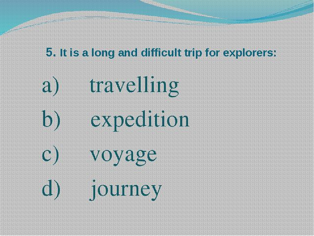 5. It is a long and difficult trip for explorers: travelling expedition voyag...