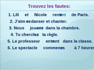 Trouvez les fautes: 1. Lili et Nicole rentr de Paris. ent e 2. J'aim danser e
