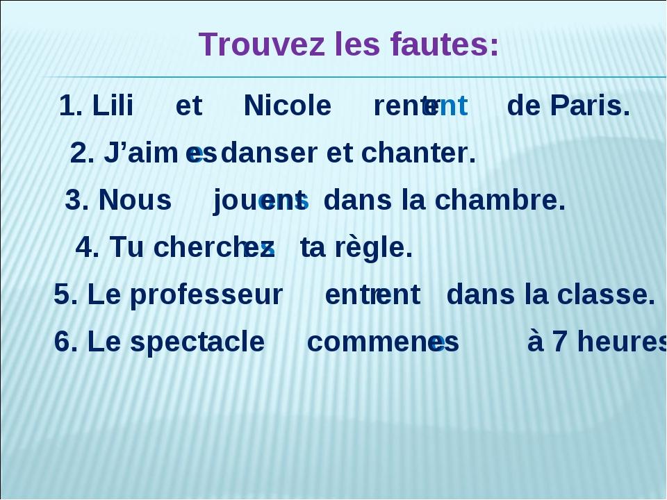 Trouvez les fautes: 1. Lili et Nicole rentr de Paris. ent e 2. J'aim danser e...