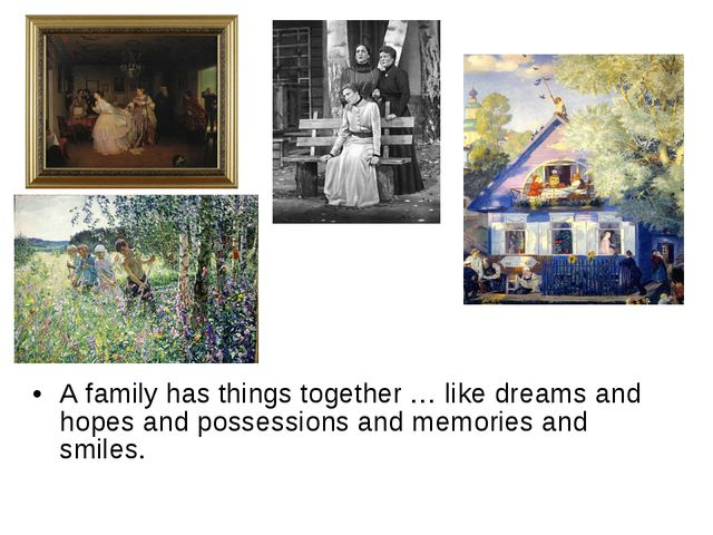 A family has things together … like dreams and hopes and possessions and memo...