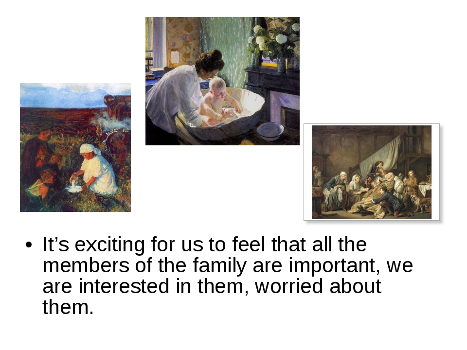 It's exciting for us to feel that all the members of the family are important...