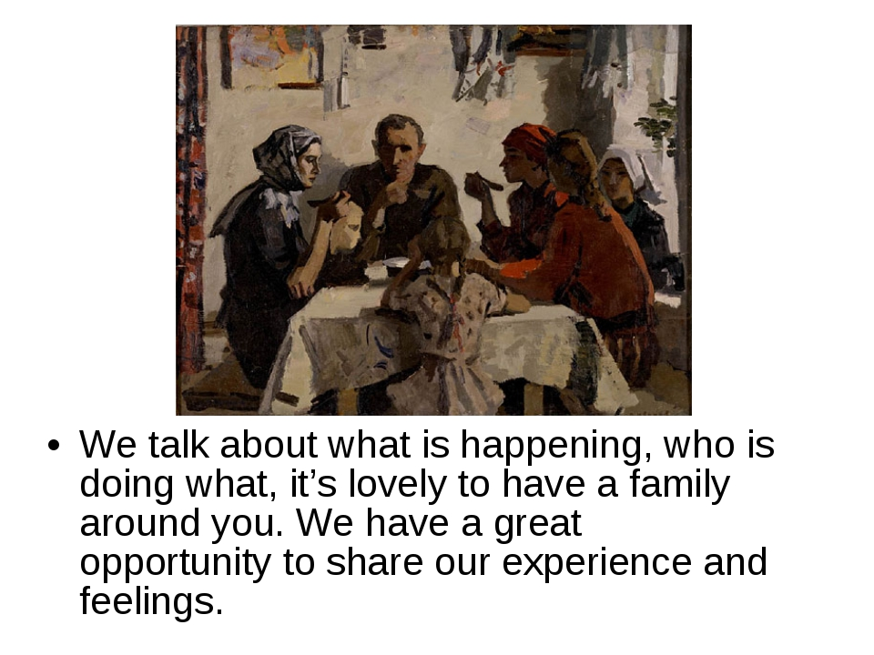 We talk about what is happening, who is doing what, it's lovely to have a fam...