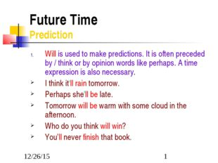 Future Time Prediction Will is used to make predictions. It is often precede