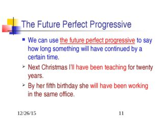 The Future Perfect Progressive We can use the future perfect progressive to s