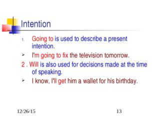 Intention Going to is used to describe a present intention. I'm going to fix