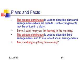 Plans and Facts The present continuous is used to describe plans and arrangem