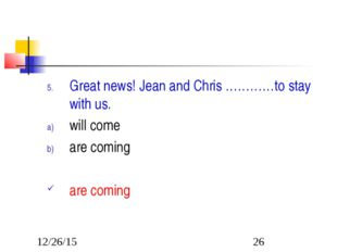 Great news! Jean and Chris …………to stay with us. will come are coming are coming