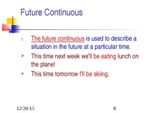 Future Continuous The future continuous is used to describe a situation in th