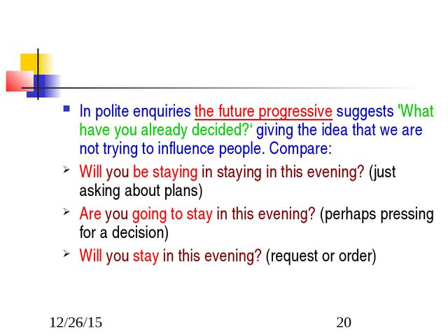 In polite enquiries the future progressive suggests 'What have you already de...