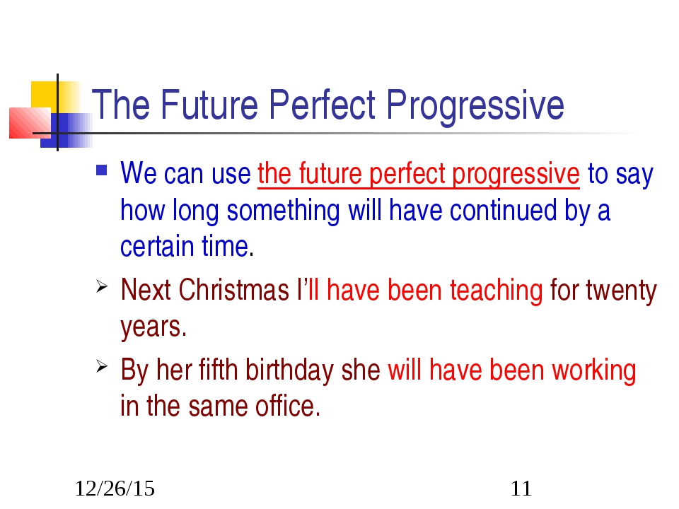 The Future Perfect Progressive We can use the future perfect progressive to s...